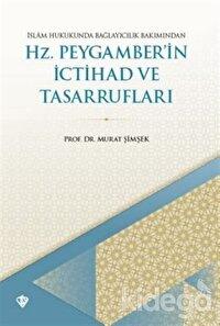 İslam Hukukunda Bağlayıcılık Bakımından Hz. Peygamber'in İctihad ve Tasarrufları