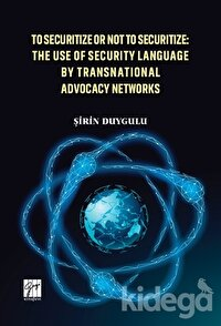 To Securitize Or Not To Securitize: The Use Of Security Language By Transnational Advocacy Networks