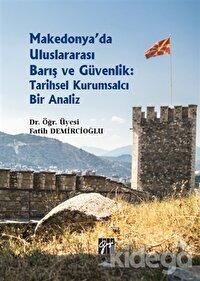 Makedonya'da Uluslararası Barış ve Güvenlik: Tarihsel Kurumsalcı Bir Analiz
