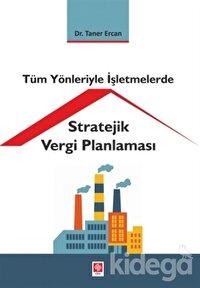 Tüm Yönleriyle İşletmelerde Stratejik Vergi Planlaması