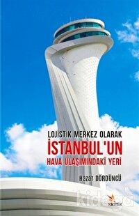 Lojistik Merkez Olarak İstanbul'un Hava Ulaşımındaki Yeri