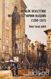 Memluk Devleti'nde Merkeziyetçi Yapının Oluşumu (1250-1341)