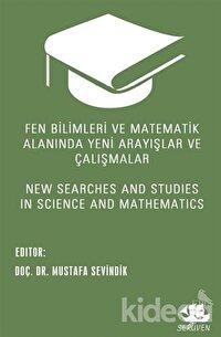 Fen Bilimleri ve Matematik Alanında Yeni Arayışlar ve Çalışmalar - New Searches and Studies in Science and Mathematics