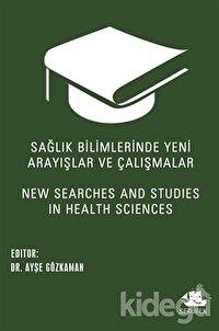 Sağlık Bilimlerinde Yeni Arayışlar ve Çalışmalar - New Searches and Studies in Health Sciences