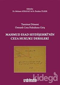 Tanzimat Dönemi Osmanlı Ceza Hukukuna Giriş - Mahmud Esad Seydişehri'nin Ceza Hukuku Dersleri