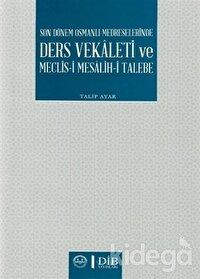 Son Dönem Osmanlı Medreselerinde Ders Vekaleti ve Meclis-i Mesalih-i Talebe