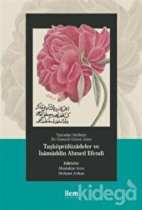 Taşradan Merkeze Bir Osmanlı Ulema Ailesi - Taşköprülüzadeler ve isamüddin Ahmed Efendi