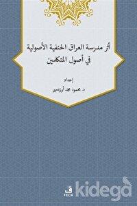 Eseru Medreseti'l-Iraki'l-Hanefiyye'l-Usuliyye fi Usuli'l-Mütekellimin