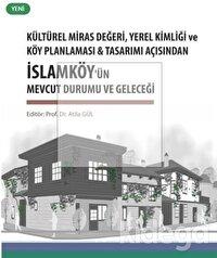 Kültürel Miras Değeri, Yerel Kimliği ve Köy Planlaması ve Tasarımı Açısından İslamköy'ün Mevcut Durumu ve Geleceği