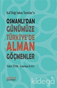 Kaf Dağı'ndan Toroslar'a Osmanlı'dan Günümüze Türkiye'de Alman Göçmenler