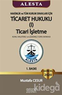 ALESTA - Hakimlik ve Tüm Kurum Sınavları İçin Ticaret Hukuku Ticari İşletme Konu Anlatımlı ve Çözümlü Soru Bankası 2020