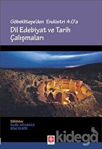 Göbeklitepe'den Endüstri 4.0'a - Dil Edebiyat ve Tarih Çalışmaları