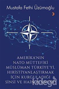 Amerika'nın Nato Müttefiki Müslüman Türkiye'yi Hıristiyanlaştırmak için Kurguladığı Sinsi ve Hain Planlar