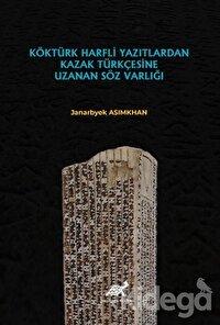 Köktürk Harfli Yazıtlardan Kazak Türkçesine Uzanan Söz Varlığı
