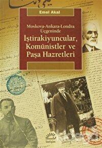Moskova-Ankara-Londra Üçgeninde atraİştirakiyuncular, Komünistler ve Paşa Hazretleri