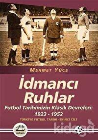 İdmancı Ruhlar : Futbol Tarihimizİn Klasik Devreleri (1923-1952) - Türkiye Futbol Tarihi 2. Cilt