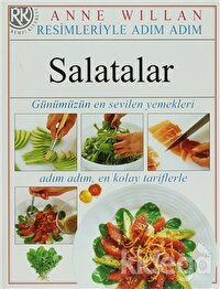 Resimleriyle Adım Adım Salatalar (Günümüzün En Sevilen Yemekleri Adım Adım En Kolay Tarifleriyle)