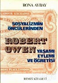 Sosyalizmin Öncülerinden Robert Owen Yaşamı-Öğretisi-Eylemi