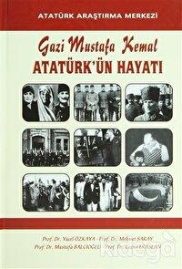 Gazi Mustafa Kemal Atatürk'ün Hayatı