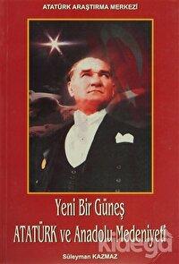 Yeni Bir Güneş - Atatürk ve Anadolu Medeniyeti