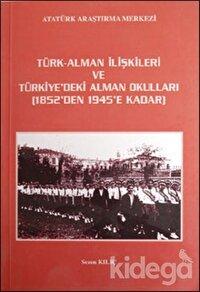 Türk - Alman İlişkileri ve Türkiye'deki Alman Okulları 1852'den 1945'e Kadar