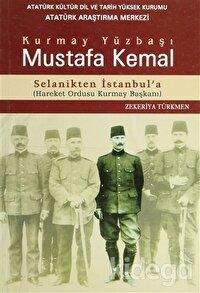 Kurmay Yüzbaşı Mustafa Kemal Selanikten İstanbul'a