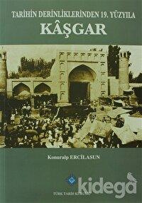 Tarihin Derinliklerinden 19. Yüzyıla Kaşgar