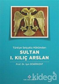 Türkiye Selçuklu Hükümdarı Sultan 1. Kılıç Arslan