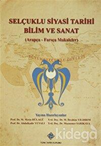 Selçuklu Siyasi Tarihi Bilim ve Sanat (Arapça-Farsça Makaleler)