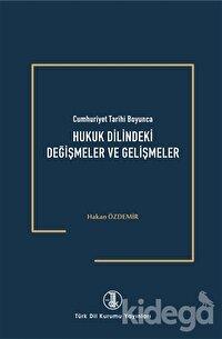 Cumhuriyet Tarihi Boyunca Hukuk Dilindeki Değişmeler ve Gelişmeler