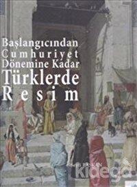 Başlangıcından Cumhuriyet Dönemine Kadar Türklerde Resim