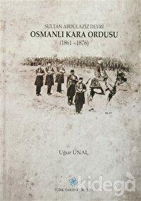 Sultan Abdülaziz Devri Osmanlı Kara Ordusu (1861 - 1876)