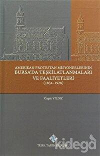 Amerikan Protestan Misyonerlerinin Bursa'da Teşkilatlanmaları ve Faaliyetleri (1834 - 1928)
