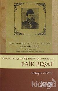 Edebiyat Tarihçisi ve Eğitimci Bir Osmanlı Aydını - Faik Reşat
