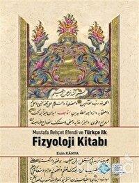 Mustafa Behçet Efendi ve Türkçe İlk Fizyoloji Kitabı