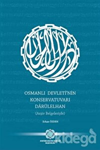 Osmanlı Devleti'nin Konservatuvarı Darülelhan (Arşiv Belgeleriyle)
