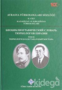 Avrasya Türkologları Sözlüğü 2. Cilt - Kazakistan ve Kırgızistan Türkologları
