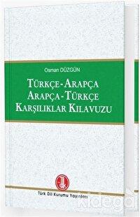 Türkçe - Arapça / Arapça - Türkçe Karşılıklar Kılavuzu
