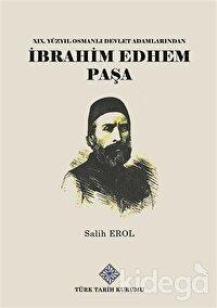 19.Yüzyıl Osmanlı Devlet Adamlarından İbrahim Edhem Paşa