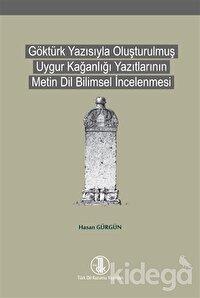 Göktürk Yazısıyla Oluşturulmuş Uygur Kağanlığı Yazıtlarının Metin Dil Bilimsel İncelenmesi