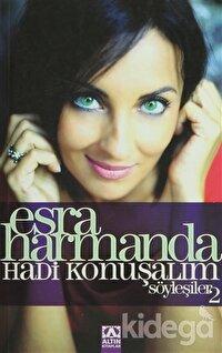 Esra Harmanda - Hadi Konuşalım - Söyleşiler: 2