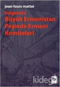 Belgelerle Büyük Ermenistan Peşinde Ermeni Komiteleri