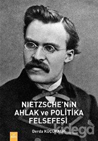 Nietzsche'nin Ahlak ve Politika Felsefesi