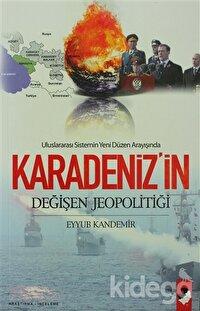 Uluslararası Sistemin Yeni Düzen Arayışında Karadeniz'in Değişen Jeopolitiği