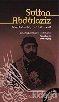 Sultan Abdülaziz Nasıl Hal' Edildi, Nasıl İntihar Etti?
