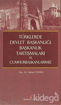 Türklerde Devlet Başkanlığı Başkanlık Tartışmaları ve Cumhurbaşkanlarımız