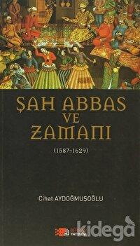 Şah Abbas ve Zamanı