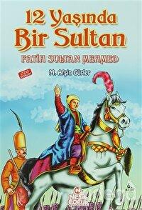 12 Yaşında Bir Sultan Fatih Sultan Mehmed