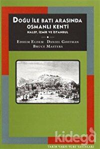 Doğu İle Batı Arasında Osmanlı Kenti Halep, İzmir ve İstanbul