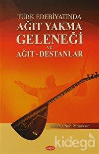 Türk Edebiyatında Ağıt Yakma Geleneği ve Ağıt - Destanlar
